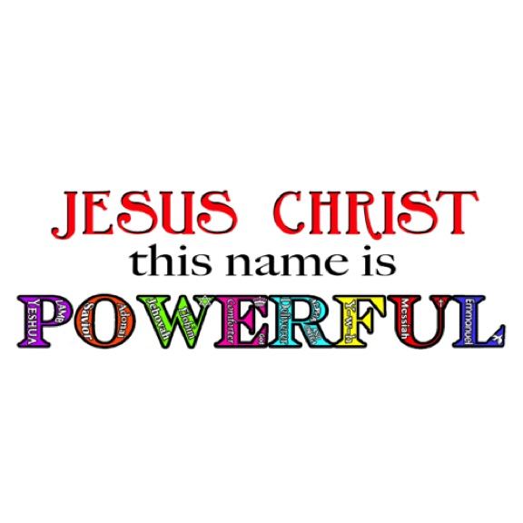 The Name of Jesus Christ is POWERFUL!